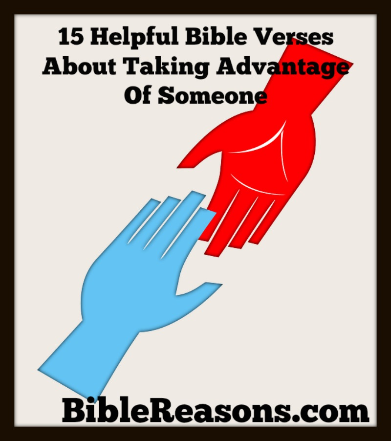 15 Helpful Bible Verses About Taking Advantage Of Someone
