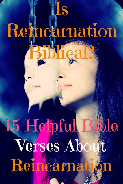 15 Helpful Bible Verses About Reincarnation