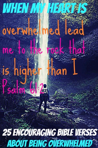 25 Encouraging Bible Verses About Being Overwhelmed