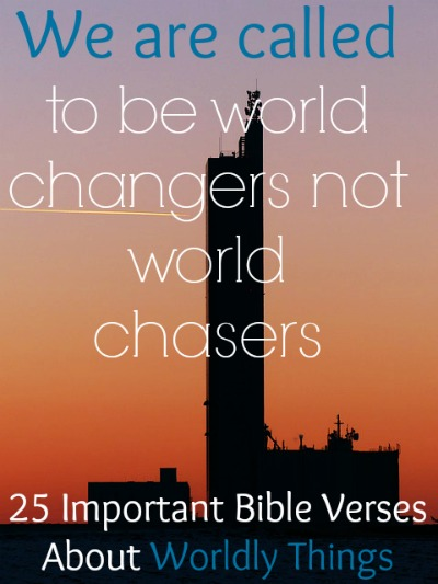 25 Important Bible Verses About Worldly Things