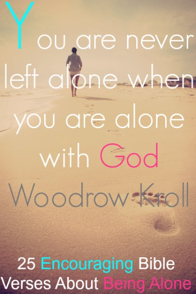 25 Encouraging Bible Verses About Being Alone Feeling Lonely