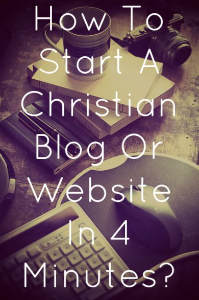 How To Start A Christian Blog Or Website In 4 Minutes?