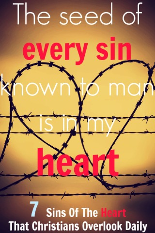 7 Sins Of The Heart That Christians Overlook Daily