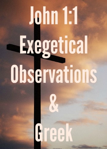 John 1:1 – Exegetical Observations & Greek