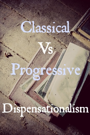 Classical Vs Progressive Dispensationalism: Differences