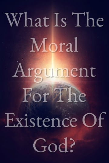 What Is The Moral Argument For The Existence Of God?
