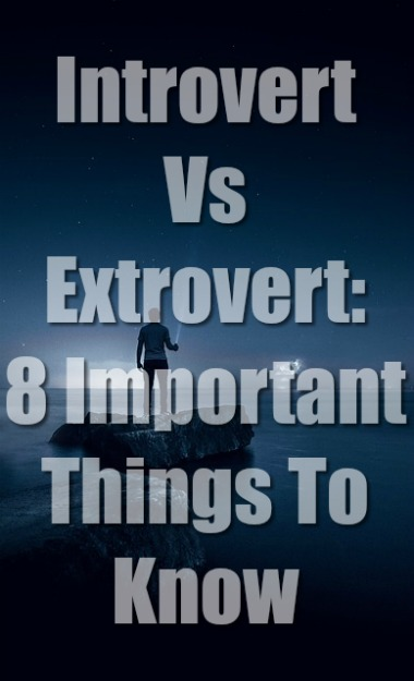 Introvert Vs Extrovert: 8 Important Things To Know (2018)