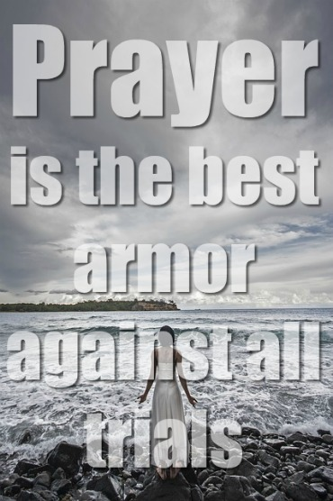 Prayer Is The Best Armor Against All Trials
