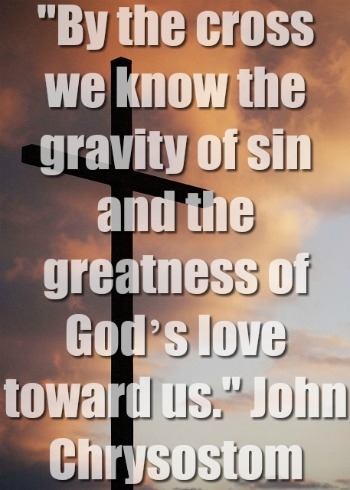 By the cross we know the gravity of sin and God's love toward us.