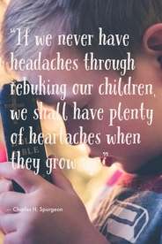 If we never have headaches through rebuking our children