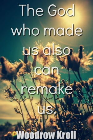 The God who made us also can remake us.