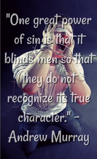 One great power of sin is that it blinds men.