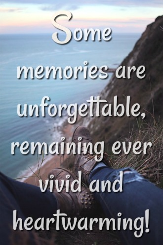 Some memories are unforgettable, remaining ever vivid and heartwarming!