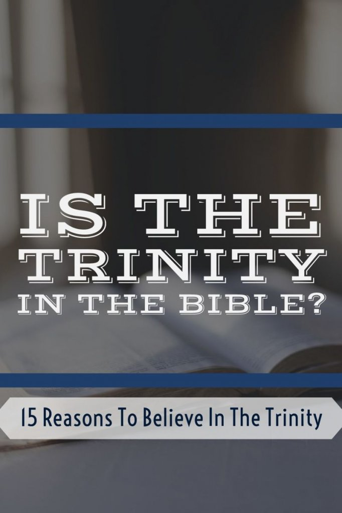Is The Trinity In The Bible? (15 Reasons To Believe In The Trinity)