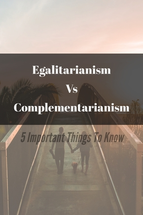 Egalitarianism Vs Complementarianism: (5 Important Things To Know)