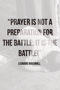 Prayer is not a preparation for the battle; it is the battle