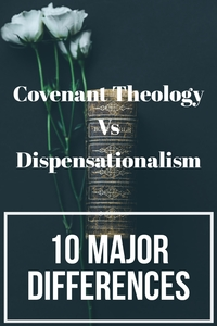 Covenant Theology Vs Dispensationalism: (10 Major Differences)