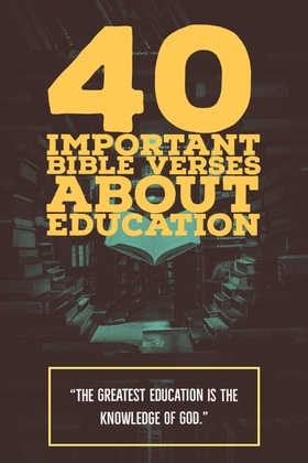 40 Important Bible Verses About Education And Learning (Powerful)