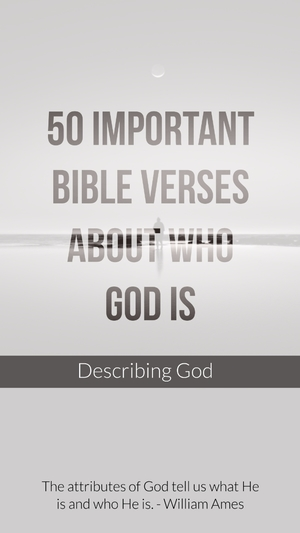 50 Important Bible Verses About Who God Is (Describing God)